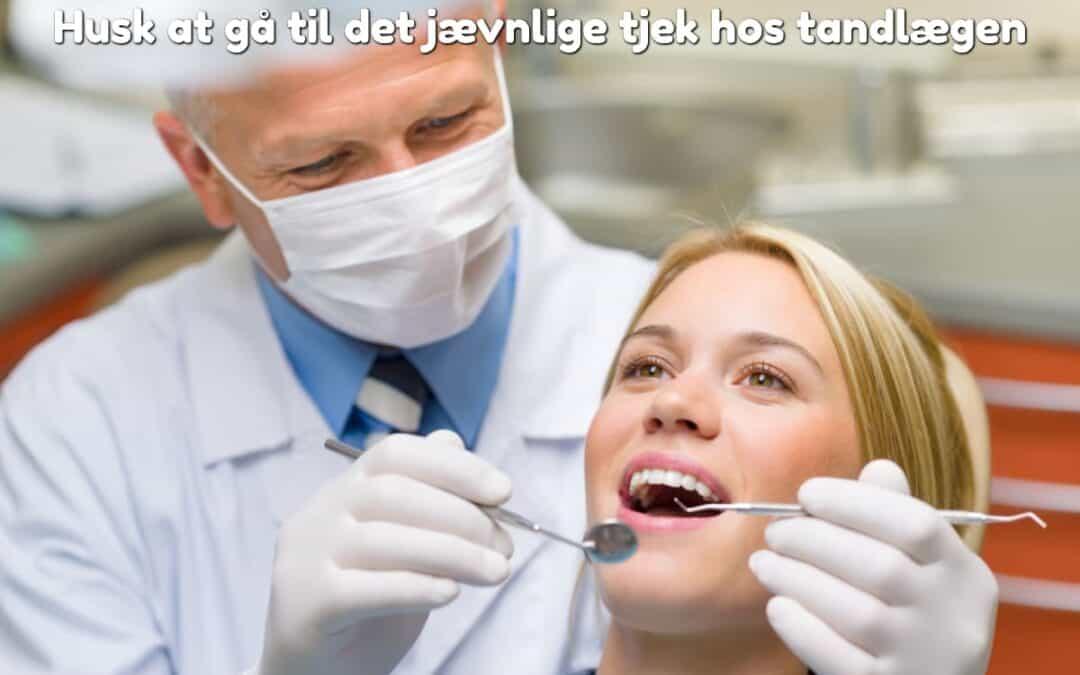 Husk at gå til det jævnlige tjek hos tandlægen